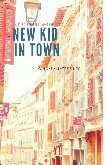 New Kid In Town [Dirk x (Male)Reader] - Aaron Abandon - Wattpad