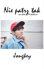 ✔ Nie Patrz Tak ❀ Jongkey by YuikoNano