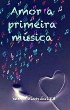Amor a primeira música by SempreLendo123