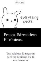 Frases Sárcasticas E Irónicas by nicky_333