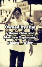 Owned By Him //Hayes Grier and Matthew Espinosa// by Matts__Wifey__