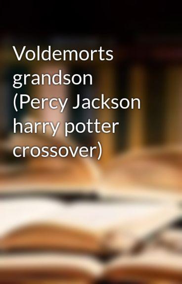 Voldemorts grandson (Percy Jackson harry potter crossover)