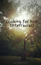 Looking for him (Interracial) by jamieann37
