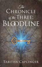 The Chronicle of the Three: Bloodline by pastortabitha