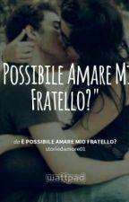 È Possibile Amare Mio Fratello? by storiedamore01