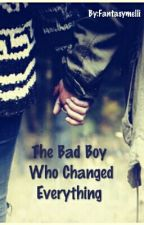 The Bad Boy Who Changed Everything by Pferdefresse