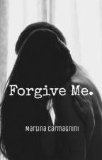Forgive Me. by skeeterpoems
