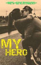 My Hero by -Mrs-Griezmann-