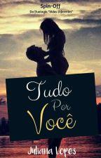 Tudo Por Você - Spin Off by JulianaLopes574
