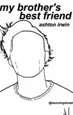 My Brother's Best Friend || Ashton Irwin by hemmingshotel