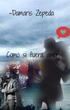 Como si fuera amor by -Manu104