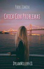|| Chica Con Problemas - Park JiMin y tu || by DylanMiller418