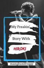 My Freakin' Story With Hiroki [Eng] [#Wattys2016] by mangkunifroggy