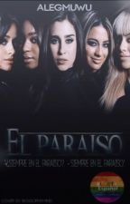 """El Paraíso."" - ( Fifth Harmony Y Tu.) [[ HOT ]] {EN PAUSA} by Alegmuwu"