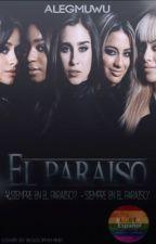 """""""El Paraíso."""" - ( Fifth Harmony Y Tu.) [[ HOT ]] by Alegmuwu"""