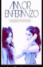 Amor Enfermizo (Camren G!p) by supermonse