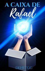A caixa de Rafael by Dehetgg