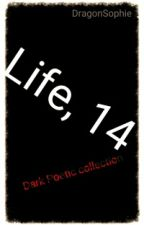 Life, 14 - A Dark poetic collection by DragonSophie