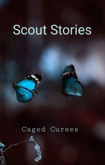 Scout Stories: Caged Curses by TheKaleyCarter