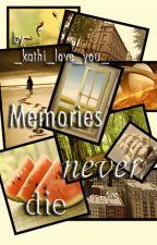 Memories never die by _kathi_love_you_