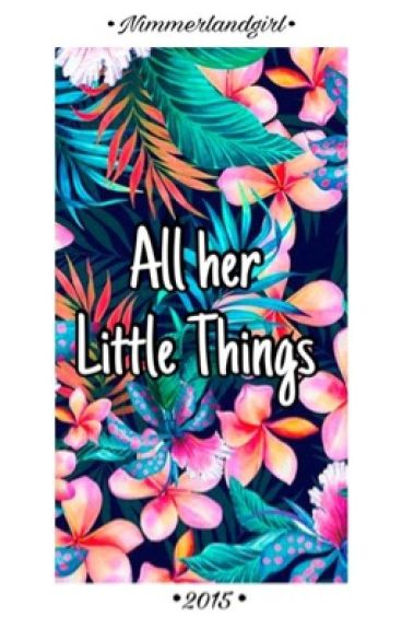 All her little things.