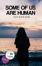 Some of us are human | ✓ by ozeanwind