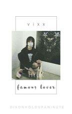 famous lover || vixx  by dixonholdupaminute