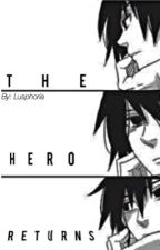 "The Hero Returns [Sequel of ""The Uchiha's Revenge""] by Lusphoria"