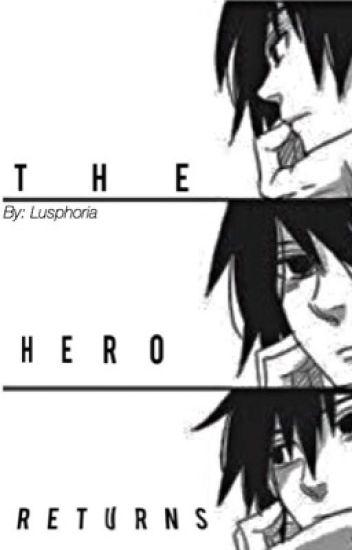 "The Hero Returns [Sequel of ""The Uchiha's Revenge""]"