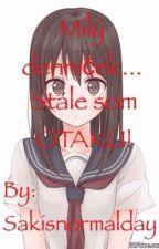Milý denníček... Stále som OTAKU!  by Sakisnormalday