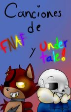 ~Canciones de FNAF y UNDERTALE!~ by LyliArtist