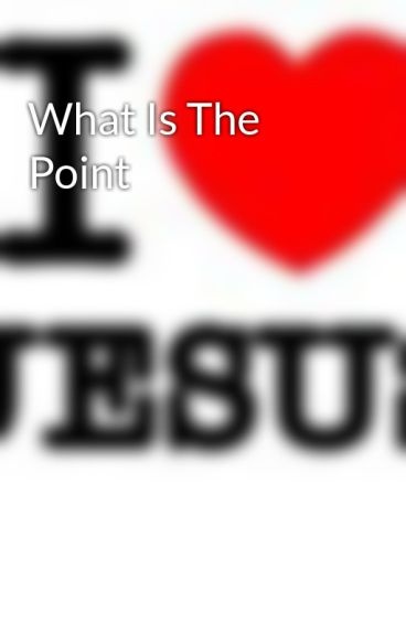 What Is The Point by Titi16