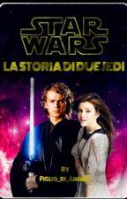 La Storia Di Due Jedi //Anakin&Lucy// by Figlia_di_Anakin