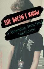 She Doesn't Know//Brandon Rowland by simply_everyone