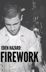 FIREWORK // Eden Hazard ✔️ by edenhazardx
