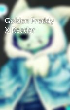 Golden Freddy X Reader by goldenbear728