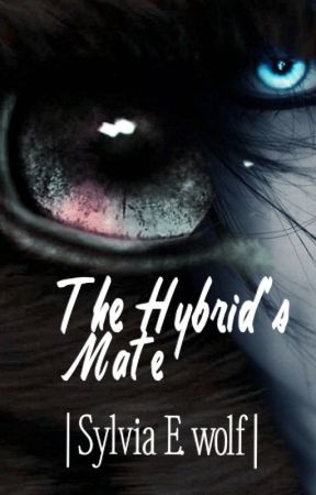 The Hybrid's Mate (CANCELED) by SylviaEWolf