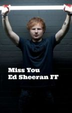 Miss You - Ed Sheeran Fan Fic (Under Editting) by onedirectionxox99