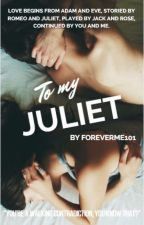To My Juliet (Wattys2016) by foreverme101
