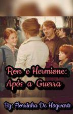 Ron e Hermione: Após A Guerra (L1_CONCLUÍDA)  by LalahCarvalhoMartins