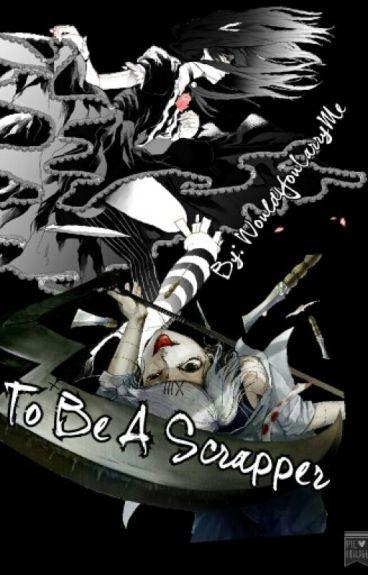 To Be A Scrapper (Suzuya Juuzou)