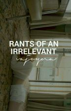 rants of an irrelevant by minstrual