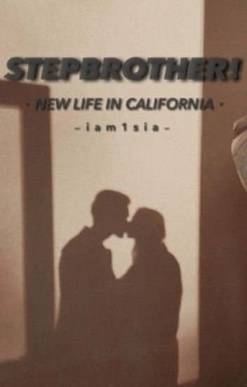Stepbrother! - New life in California #Wattys2016