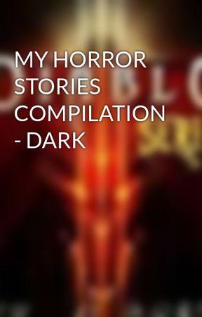 MY HORROR STORIES COMPILATION - DARK by JLDark