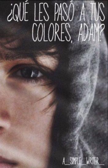 ¿ Qué les  pasó a tus  colores , Adam ? •Book #3•