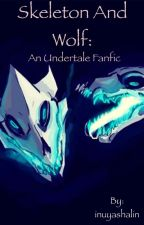 Skeleton and Wolf: an Undertale fanfic by inuyashalin