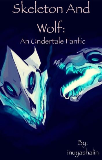 Skeleton and Wolf: an Undertale fanfic