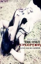 The Only Exception (GxG And BxB) {On Hold} by BigPimpinPooh
