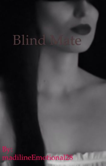 Blind mate (Editing- Chapter at a time-)