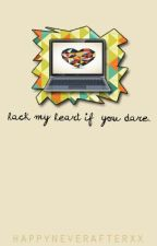 Hack My Heart If You Dare by HappyNeverAfterxx